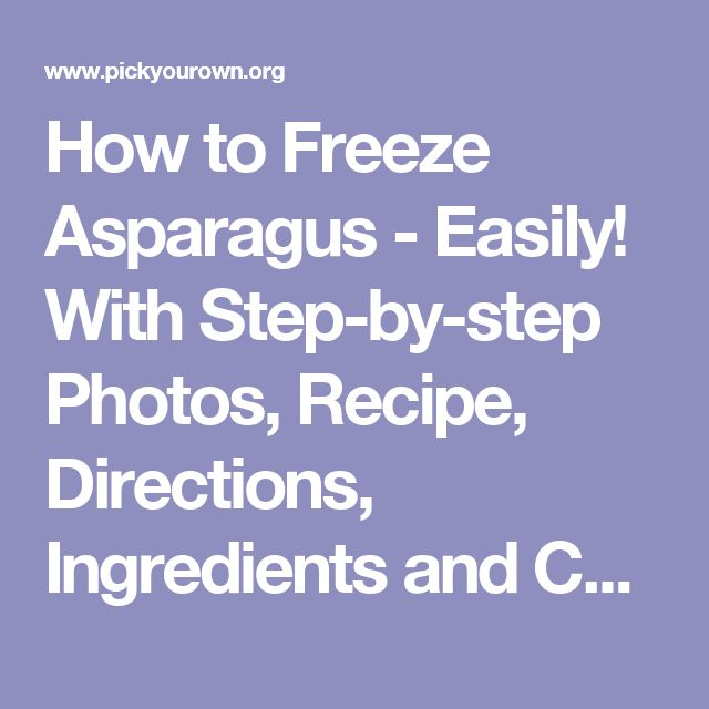 How to Freeze Asparagus - Easily! With Step-by-step Photos, Recipe, Directions, Ingredients and Costs