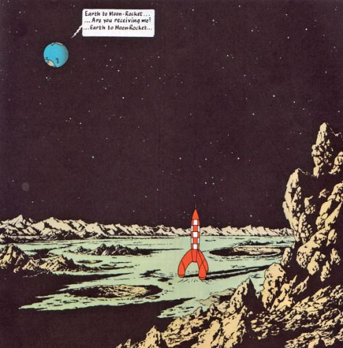 """Earth to Moon-Rocket...Are you receiving me ? ..."" ~ Tintin: Explorers on the Moon (Hergé) ,1959"