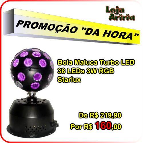 OFERTA! Bola Maluca Turbo LED 38 LEDs 3W RGB Starlux: De R$ 219,90 Por apenas R$ 160,00 em http://www.aririu.com.br/bola-maluca-rgb-turbo-led-3w-38-leds-coloridos-starlux_200xJM
