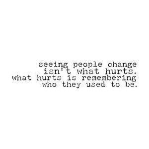 Seeing people change isn't what hurts. What hurts is remembering who they used. | Unknown Picture Quotes | Quoteswave