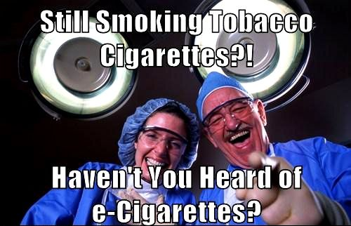 Still Smoking Tobacco Cigarettes?! Haven't You Heard of E-Cigarettes Yes?