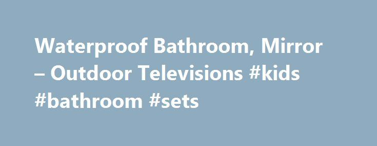 Waterproof Bathroom, Mirror – Outdoor Televisions #kids #bathroom #sets http://bathroom.remmont.com/waterproof-bathroom-mirror-outdoor-televisions-kids-bathroom-sets/  #tv for bathroom Beautifully clever television technology. At Tech2 O we love making bigger, better, cleverer televisions. Our exceptional waterproof televisions are made for use outdoors, and in poolrooms and bathrooms. Our proprietary mirror televisions combine internet and TV under a stunning mirrored surface. All of our…