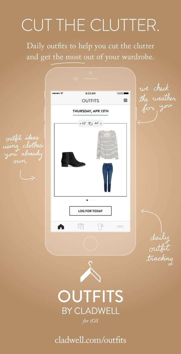 Every day, Outfits for iOS will send you outfit recommendations based on what you currently own, what the weather is like, and how often you wear an item. Swipe through the options, and log one for the day. Join Outfits by Cladwell.