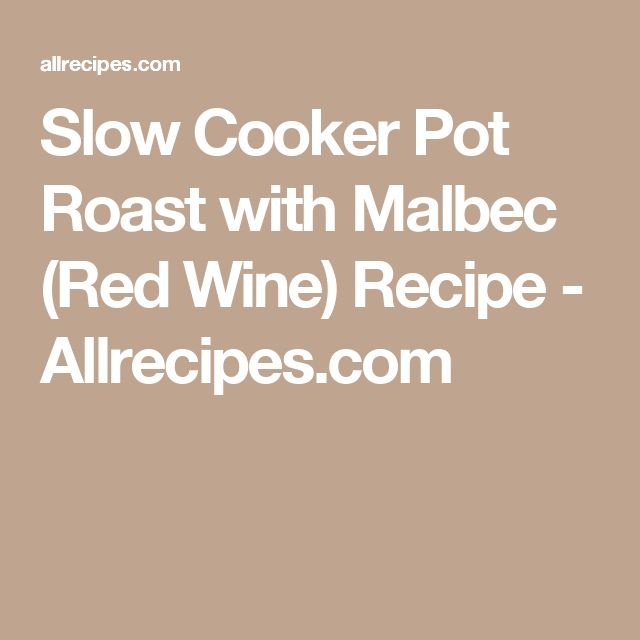 Slow Cooker Pot Roast with Malbec (Red Wine) Recipe - Allrecipes.com
