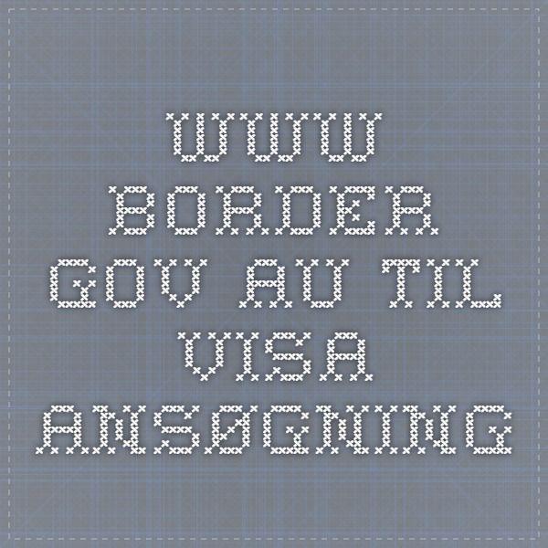 www.border.gov.au   til visa ansøgning