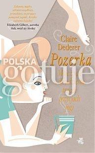 Pozerka - rewelacyjna lektura - http://www.polska-gotuje.pl/artykul/claire-dederer-pozerka-recenzja
