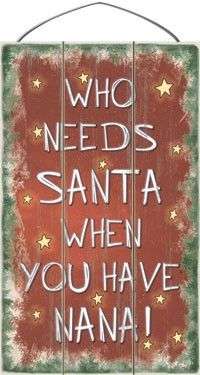 Country Marketplace - Who Needs Santa When You Have Nana! Wood Sign, $39.99 (http://www.countrymarketplaces.com/who-needs-santa-when-you-have-nana-wood-sign/)
