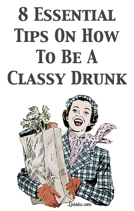Advice from an expert: How to be a classy drunk. ;)