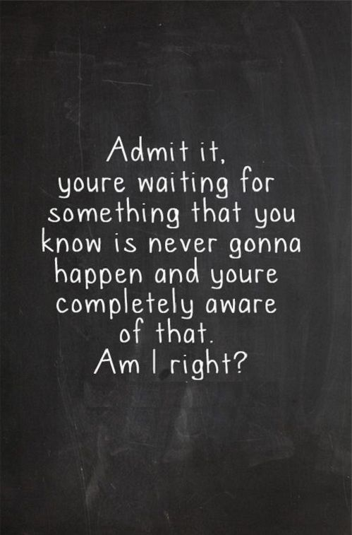Admittting it & telling ur heart  to accept it are two different things too..
