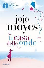 @MondadoriLibri  #recensione Jojo Moyes La casa delle onde #narrativa Sognando tra le Righe: LA CASA DELLE ONDE Jojo Moyes Recensione
