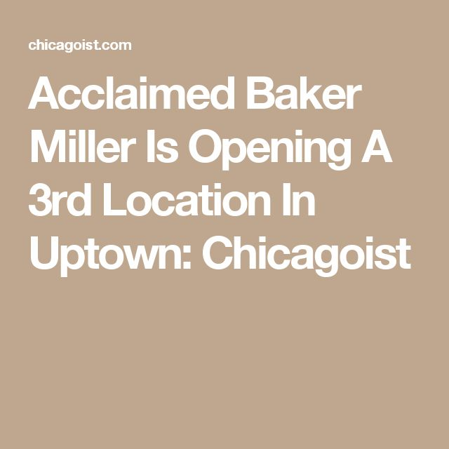 Acclaimed Baker Miller Is Opening A 3rd Location In Uptown: Chicagoist