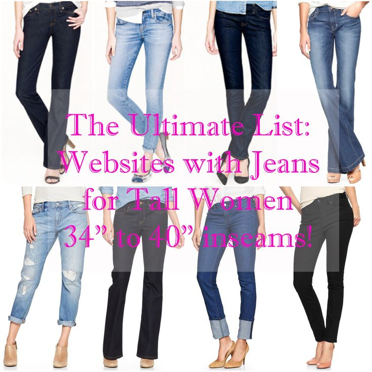 "The following sites have numerous jeans for tall women in various sizes, lengths, washes, styles and price points. 1.  Abercrombie and Fitch - Inseams up to 35"". A few different styles and washes.  2.  American Eagle Outfitters - Inseams up to 36"". A variety of different styles and ..."