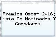 http://tecnoautos.com/wp-content/uploads/imagenes/tendencias/thumbs/premios-oscar-2016-lista-de-nominados-y-ganadores.jpg Nominaciones Al Oscar 2016. Premios Oscar 2016: Lista de Nominados y Ganadores, Enlaces, Imágenes, Videos y Tweets - http://tecnoautos.com/actualidad/nominaciones-al-oscar-2016-premios-oscar-2016-lista-de-nominados-y-ganadores/