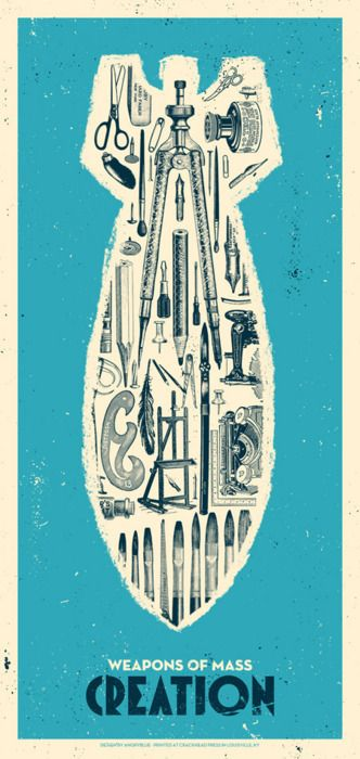 Weapons of mass creation! love this screenprinted poster!