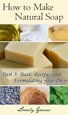 Natural Soapmaking for Beginners - Basic Recipes and Formulating Your Own