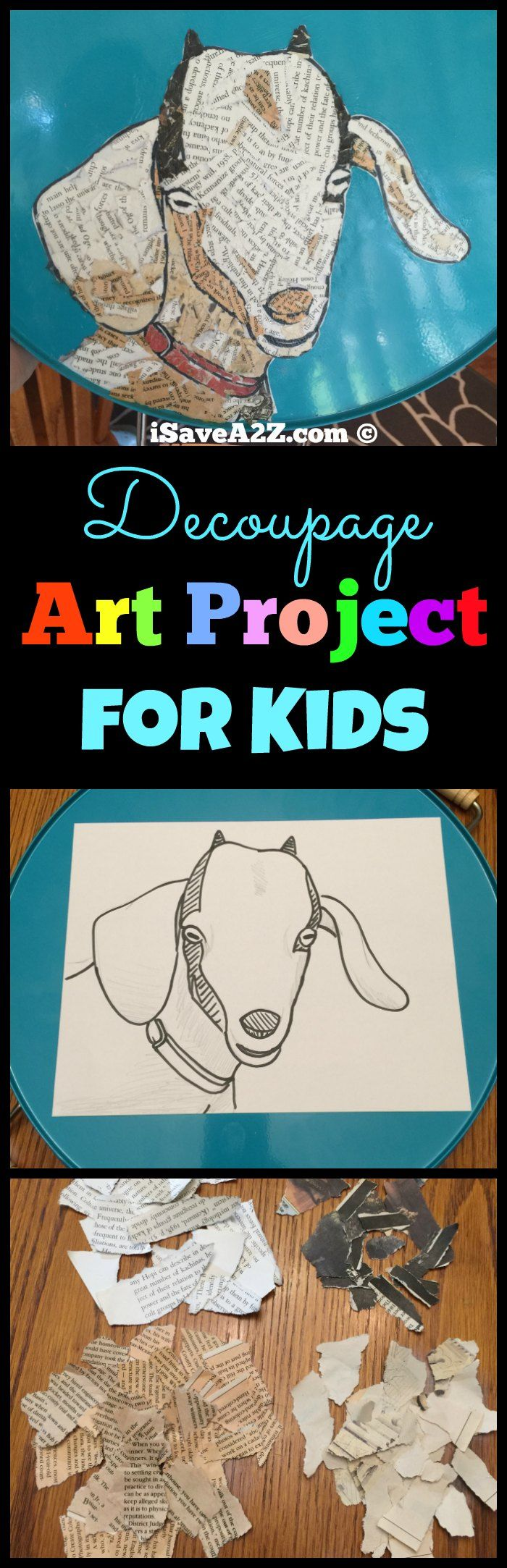 Decoupage Art Project for Kids I just have to share this decoupage art project that is perfect for kids!  We used a goat drawing in the project but your child can use their favorite animal or character to make their own art.  It's pretty easy and it will keep them entertained for a fewContinue Reading...