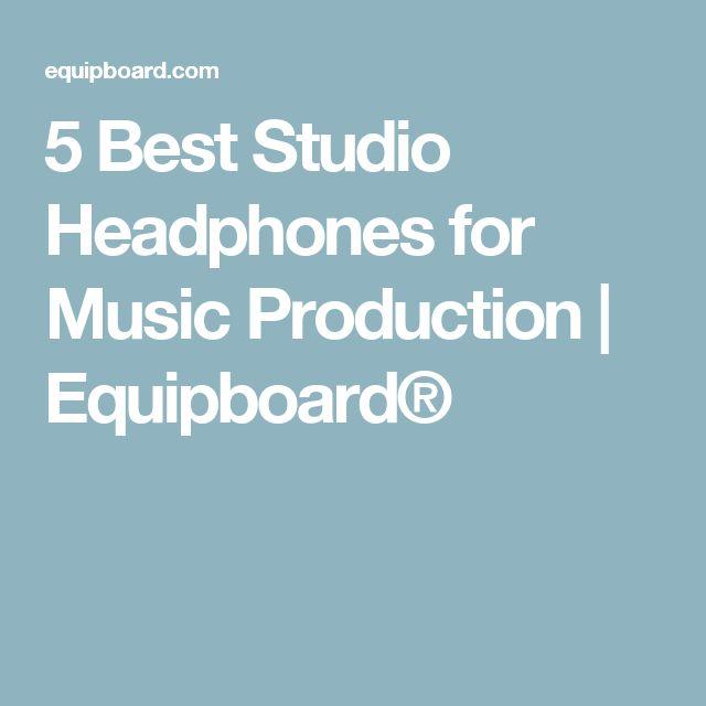 5 Best Studio Headphones for Music Production | Equipboard®