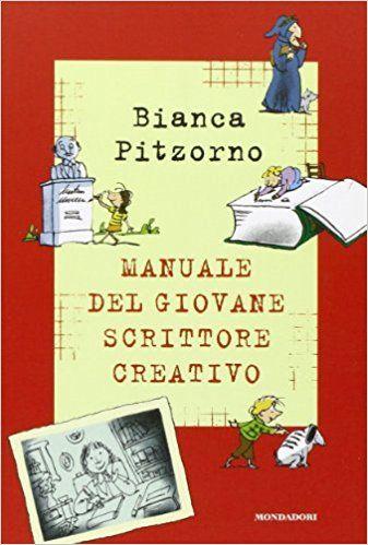Amazon.it: Il manuale del giovane scrittore creativo - Bianca Pitzorno, A. Ferrari - Libri