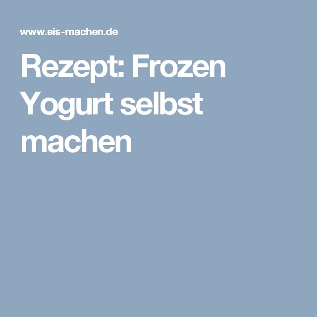 Rezept: Frozen Yogurt selbst machen
