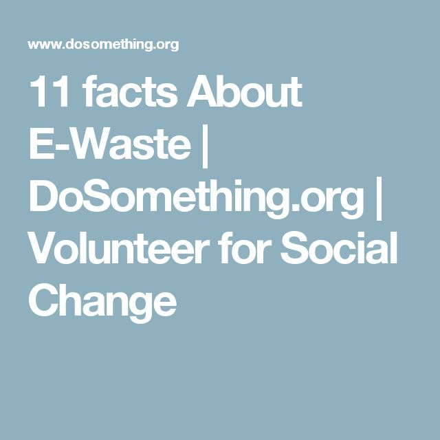 11 facts About E-Waste   DoSomething.org   Volunteer for Social Change