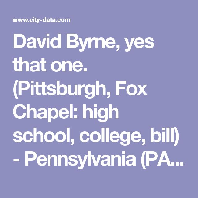 David Byrne, yes that one. (Pittsburgh, Fox Chapel: high school, college, bill) - Pennsylvania (PA) - City-Data Forum