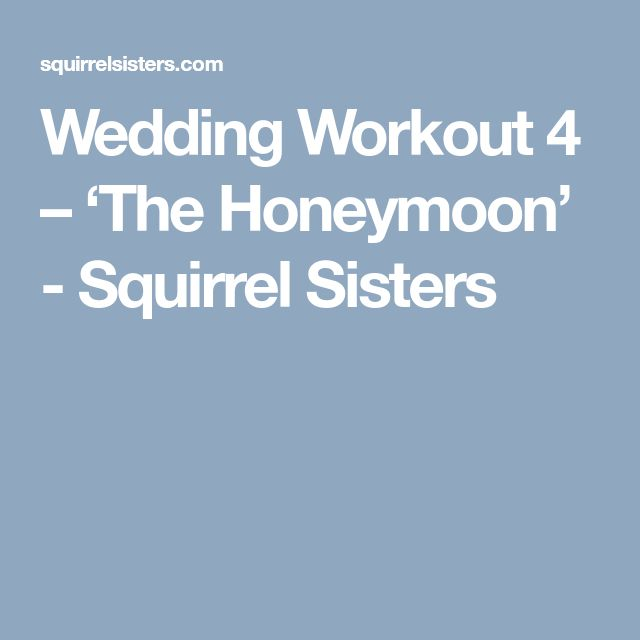Wedding Workout 4 – 'The Honeymoon' - Squirrel Sisters