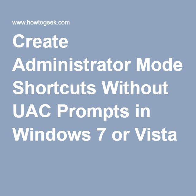 Create Administrator Mode Shortcuts Without UAC Prompts in Windows 7 or Vista