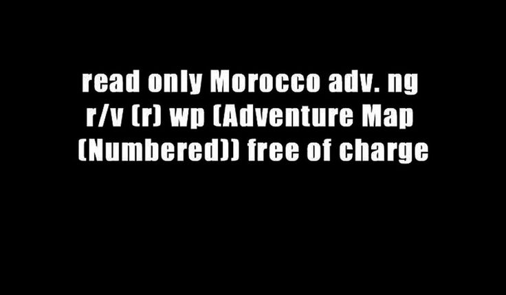 read only Morocco adv. ng r/v (r) wp (Adventure Map (Numbered)) free of charge | lodynt.com |لودي نت فيديو شير