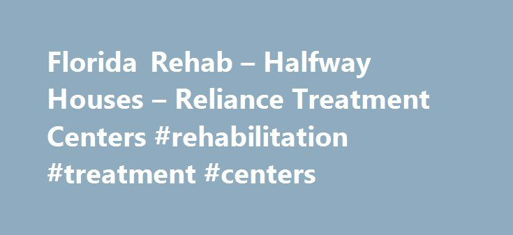 Florida Rehab – Halfway Houses – Reliance Treatment Centers #rehabilitation #treatment #centers http://ireland.remmont.com/florida-rehab-halfway-houses-reliance-treatment-centers-rehabilitation-treatment-centers/  # Reliance Treatment Centers Start the Journey To a New Life Reliance Treatment Centers Reliance Treatment Centers is one of leading providers of dual-diagnosed substance abuse treatment, offering a full range of services including Partial Hospitalization, Intensive Outpatient and…