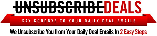 Clean up your email... Unsubscribe Deals - unsubscribes you from your daily deal emails
