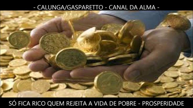 Só Fica RICO Quem Rejeita a VIDA de Pobre- Prosperidade -Calunga/Gasparetto