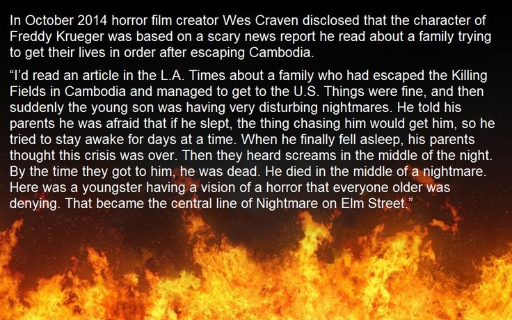 In October 2014 horror film creator Wes Craven disclosed that the character Freddy Krueger was based on a scary news report he read about a family trying to get their lives in order after escaping Cambodia.