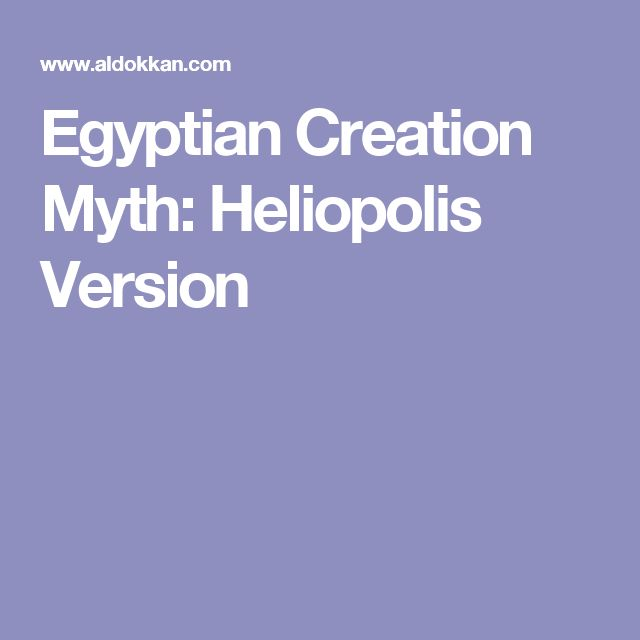 Egyptian Creation Myth: Heliopolis Version