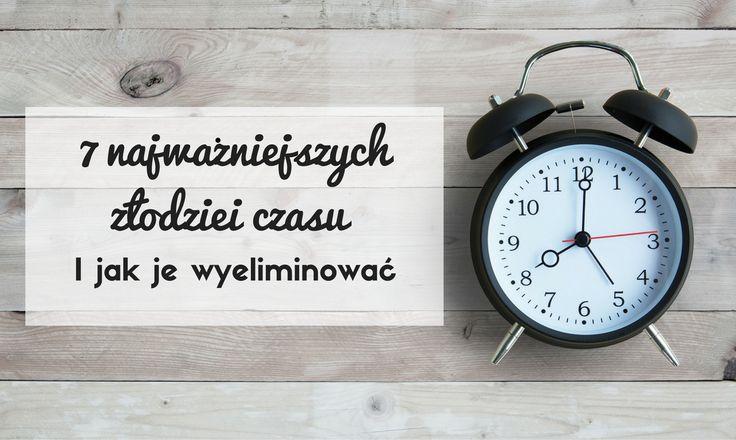 7 najważniejszych złodziei czasu i jak je wyeliminować #TimeManagement #Productivity #ZarządzanieCzasem #Produktywność