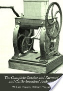 """""""The Complete Grazier and Farmers' and Cattle-Breeders' Assistant"""" - William Fream & William Youatt, 1893, 1086 pp."""