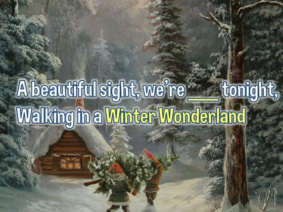 Do You Know All The Lyrics To Winter Wonderland? Take the quiz now.