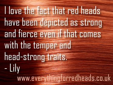 I love the fact that red heads have been depicted as strong and fierce even if that comes with the temper and head-strong traits. - Lily  #gingerlove #teamginge #redheads
