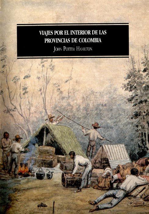 VIAJES POR EL INTERIOR DE LAS PROVINCIAS DE COLOMBIA -jhon potter hamilton - FH GE 918.6 P866