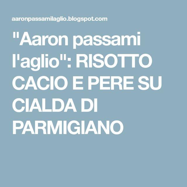 """""""Aaron passami l'aglio"""": RISOTTO CACIO E PERE SU CIALDA DI PARMIGIANO"""
