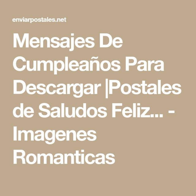 Mensajes De Cumpleaños Para Descargar |Postales de Saludos Feliz... - Imagenes Romanticas