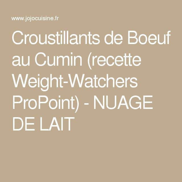 Croustillants de Boeuf au Cumin (recette Weight-Watchers ProPoint) - NUAGE DE LAIT