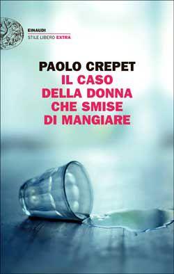 Paolo Crepet, Il caso della donna che smise di mangiare, Stile Libero Extra -DISPONIBILE ANCHE IN EBOOK