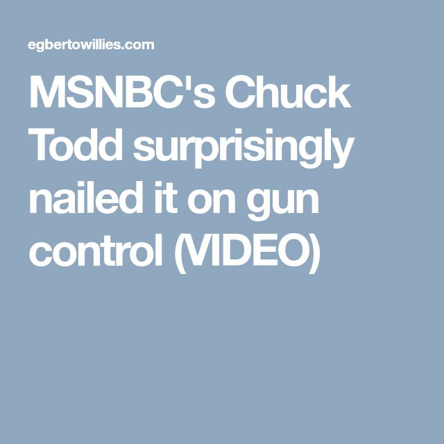 MSNBC's Chuck Todd surprisingly nailed it on gun control (VIDEO)