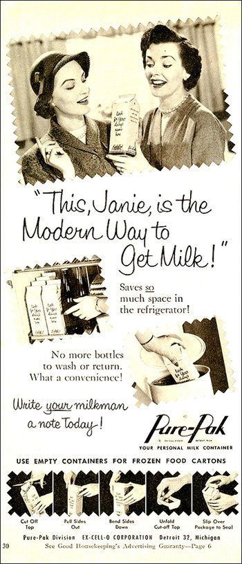 Ad for Pure-Pak milk containers, 1953    Advertising in the late 1940s and 1950s was so easy -- all you had to do was claim something was 'modern' and pretencious housewives ate it up. Or drank it up, as the case may be.