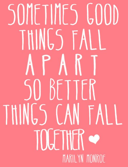 Quotes About Life – Sometimes Good Things Fall Apart. So Better Things