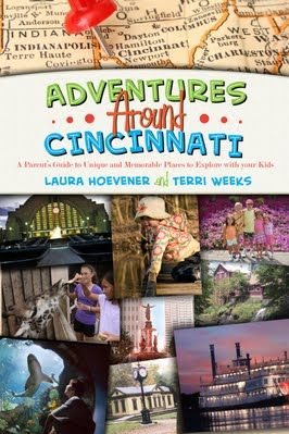 Adventures in Cincinnati - great recommendation for every Cincinnati family.  My friends, Laura and Terri, are authors.  :)