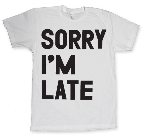 Sorry I'm Late by Print Liberation. Someone really need it!