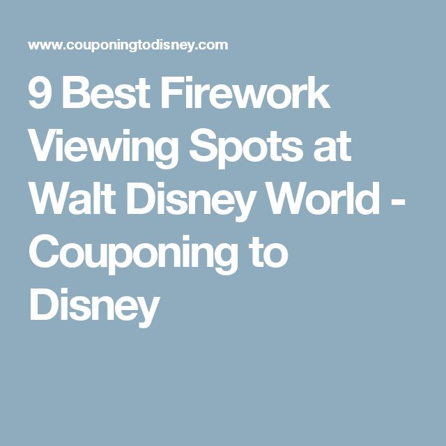 9 Best Firework Viewing Spots at Walt Disney World - Couponing to Disney