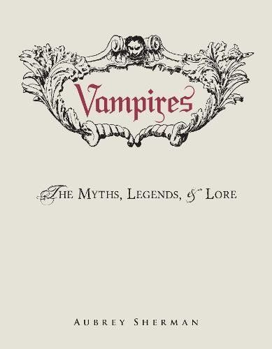 Vampires: The Myths, Legends, and Lore by Aubrey Sherman https://smile.amazon.com/dp/1440580766/ref=cm_sw_r_pi_dp_x_dEUfzbN9MACNB