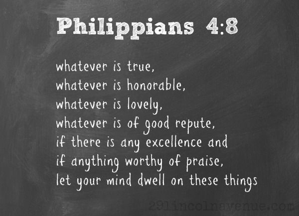 Whatever is true. Whatever is honorable. Whatever is lovely ... dwell on these things. Phil 4:8